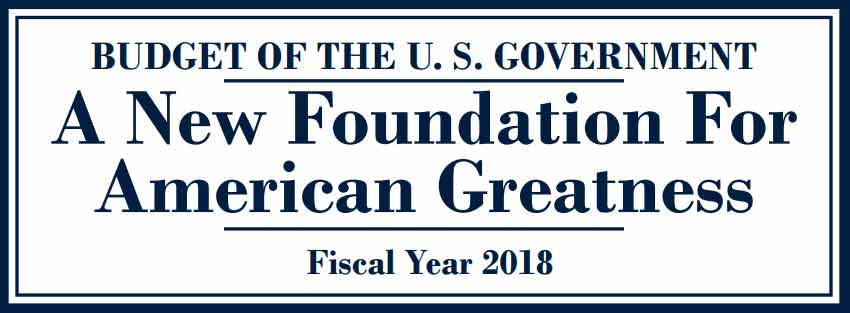 budget of the us government a new foundation for american greatness fiscal year 2018